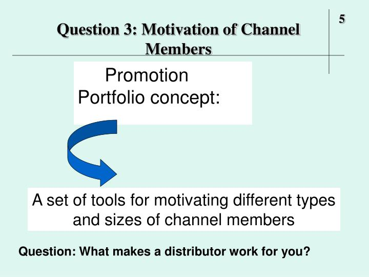 Question 3: Motivation of Channel Members