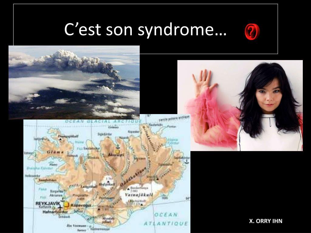 C'est son syndrome…