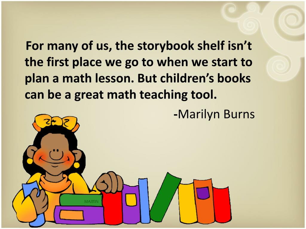 For many of us, the storybook shelf isn't the first place we go to when we start to plan a math lesson. But children's books can be a great math teaching tool.