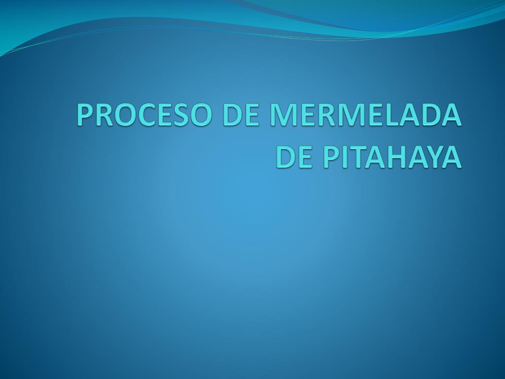 PROCESO DE MERMELADA DE PITAHAYA
