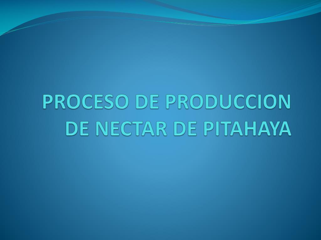 PROCESO DE PRODUCCION DE NECTAR DE PITAHAYA