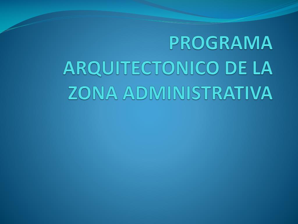 PROGRAMA ARQUITECTONICO DE LA ZONA ADMINISTRATIVA