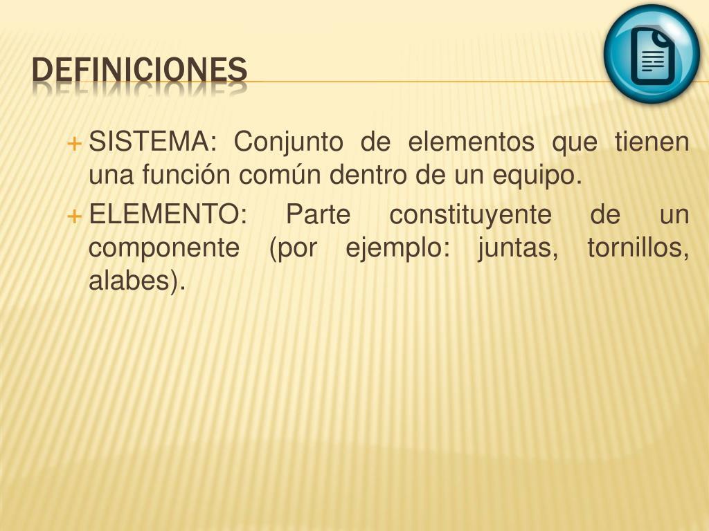 SISTEMA: Conjunto de elementos que tienen una función común dentro de un equipo.