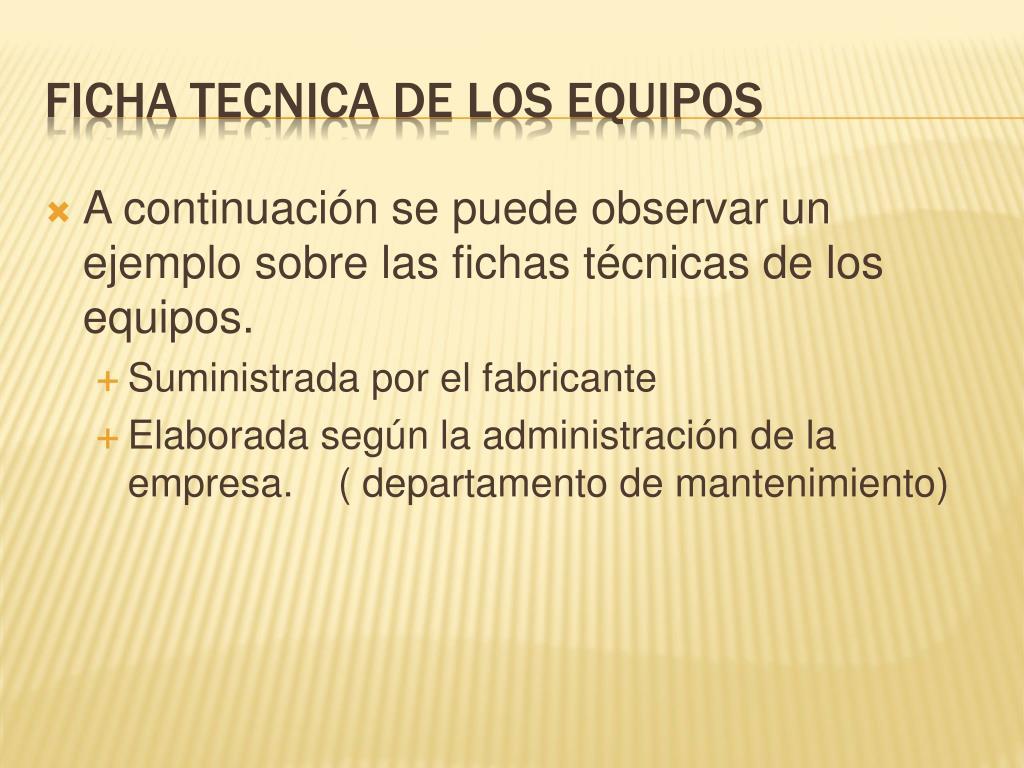 A continuación se puede observar un ejemplo sobre las fichas técnicas de los equipos.