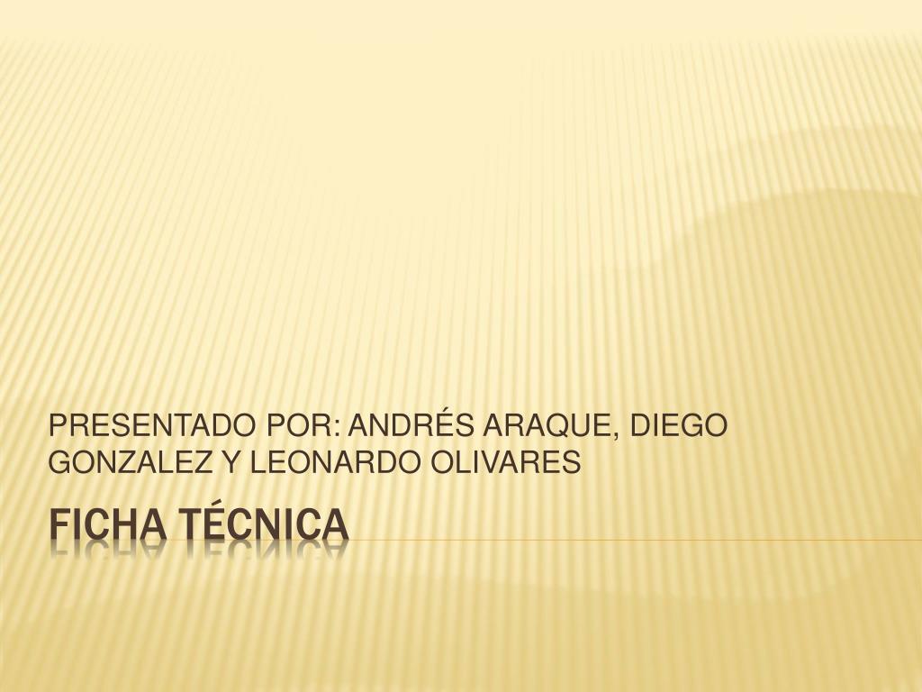 PRESENTADO POR: ANDRÉS ARAQUE, DIEGO GONZALEZ Y LEONARDO OLIVARES