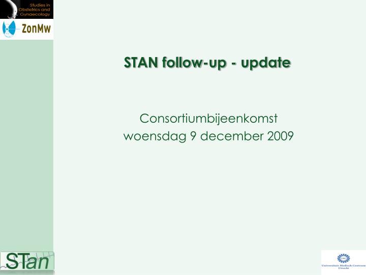 STAN follow-up - update