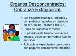 organos desconcentrados cobranza extrajudicial