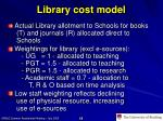 library cost model