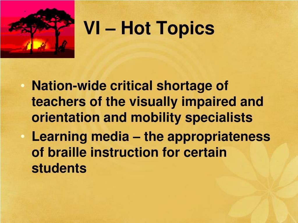 VI – Hot Topics
