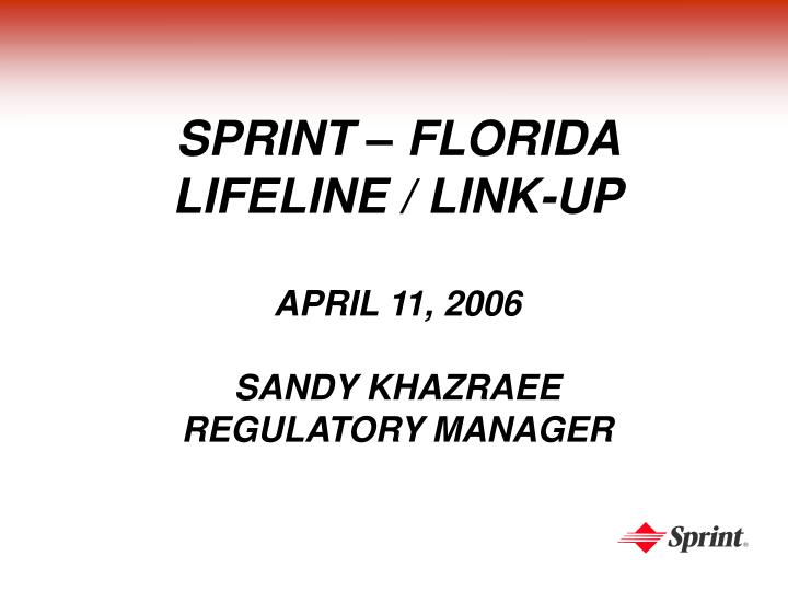 Sprint florida lifeline link up april 11 2006 sandy khazraee regulatory manager
