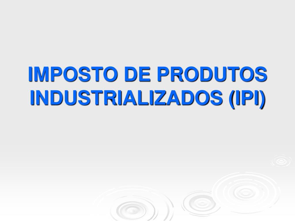 imposto de produtos industrializados ipi