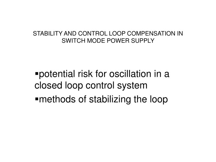 STABILITY AND CONTROL LOOP COMPENSATION IN