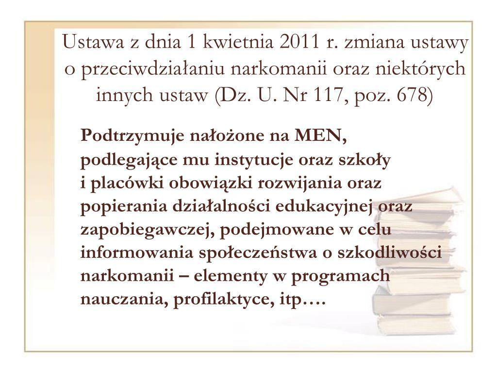 Ustawa z dnia 1 kwietnia 2011 r. zmiana ustawy o przeciwdziałaniu narkomanii oraz niektórych innych ustaw (Dz. U. Nr 117, poz. 678)
