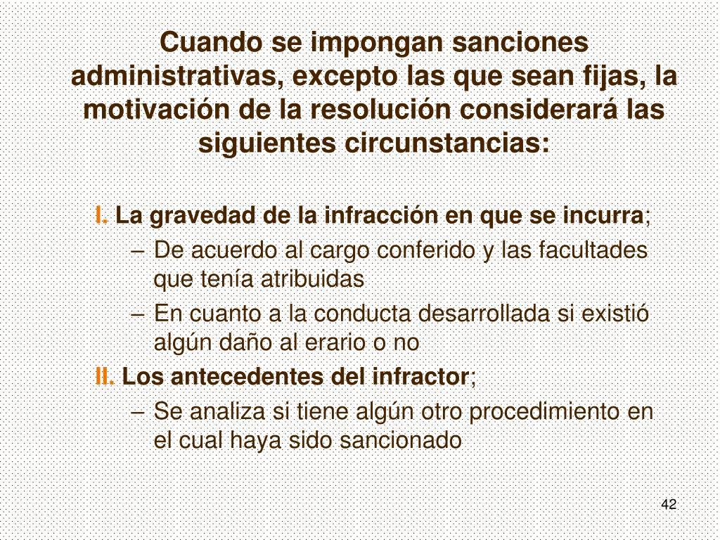 Cuando se impongan sanciones administrativas, excepto las que sean fijas, la motivación de la resolución considerará las siguientes circunstancias: