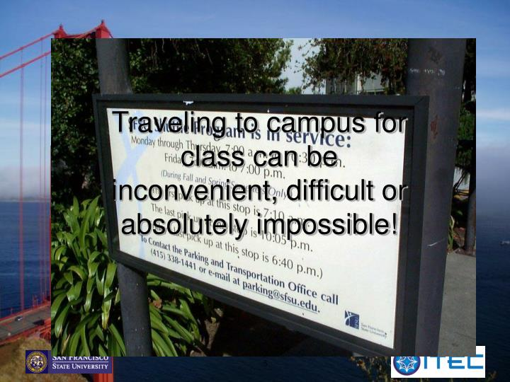 Traveling to campus for class can be inconvenient, difficult or
