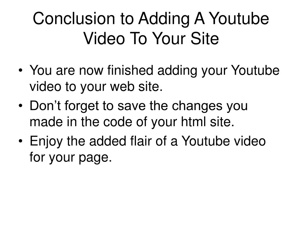 Conclusion to Adding A Youtube Video To Your Site