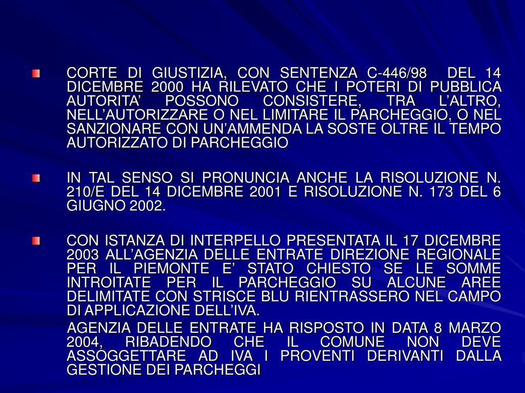 CORTE DI GIUSTIZIA, CON SENTENZA C-446/98  DEL 14 DICEMBRE 2000 HA RILEVATO CHE I POTERI DI PUBBLICA AUTORITA' POSSONO CONSISTERE, TRA L'ALTRO, NELL'AUTORIZZARE O NEL LIMITARE IL PARCHEGGIO, O NEL SANZIONARE CON UN'AMMENDA LA SOSTE OLTRE IL TEMPO AUTORIZZATO DI PARCHEGGIO