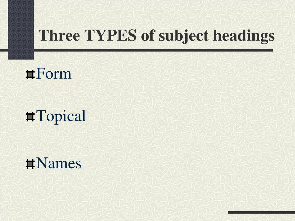 Three TYPES of subject headings