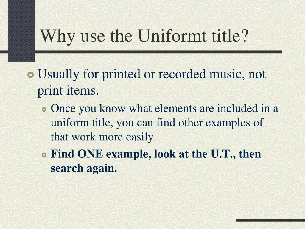 Why use the Uniformt title?