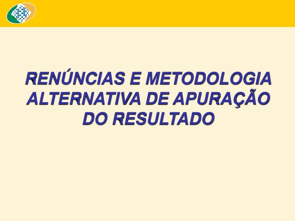 RENÚNCIAS E METODOLOGIA ALTERNATIVA DE APURAÇÃO DO RESULTADO