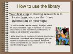how to use the library