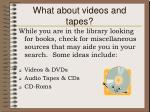 what about videos and tapes