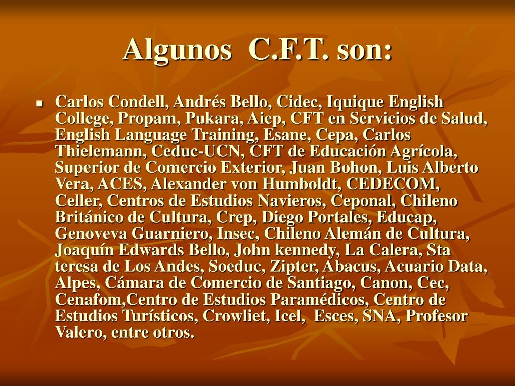 Algunos  C.F.T. son: