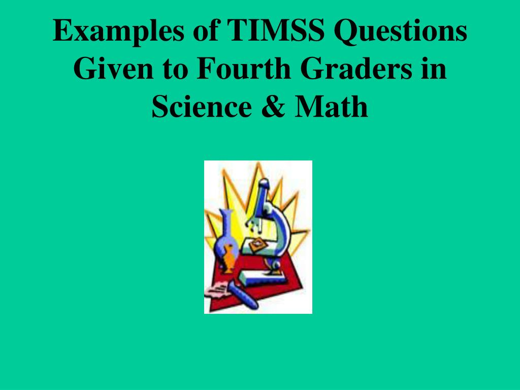 Examples of TIMSS Questions Given to Fourth Graders in Science & Math