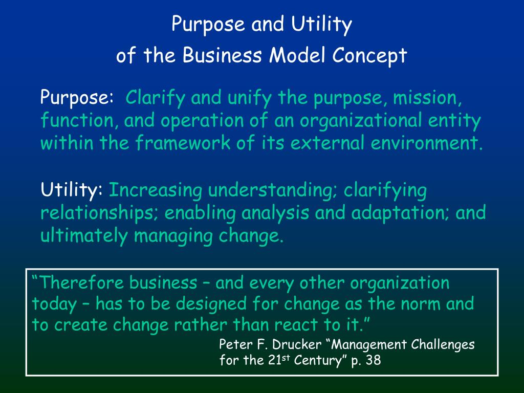 """Therefore business – and every other organization today – has to be designed for change as the norm and to create change rather than react to it."""