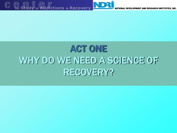 Act one why do we need a science of recovery