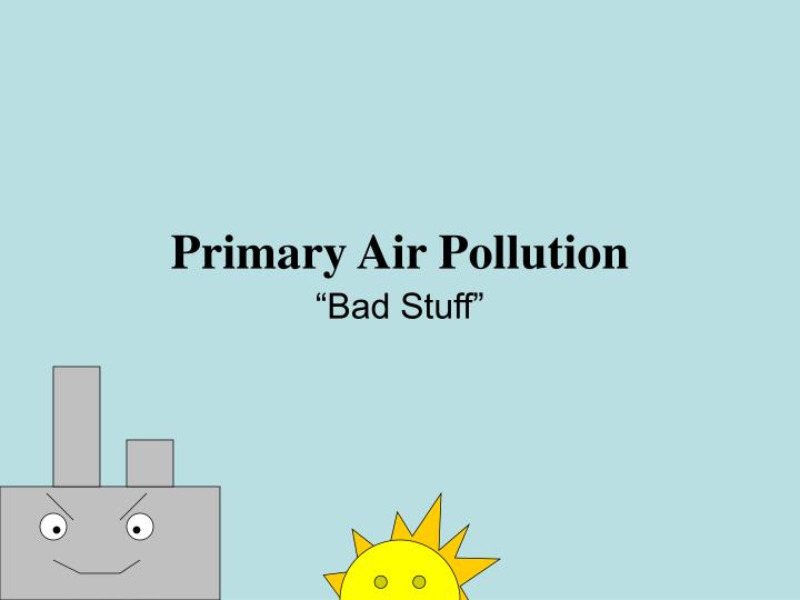 Primary air pollution l.jpg