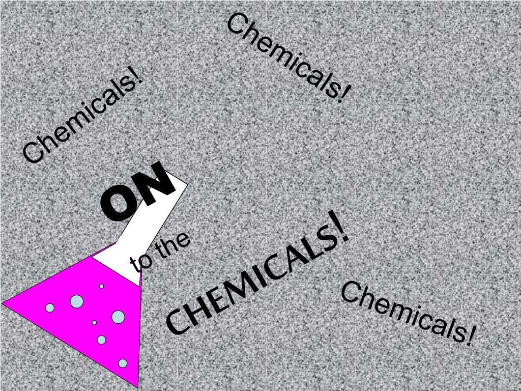 Chemicals!