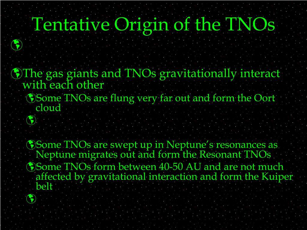 Tentative Origin of the TNOs