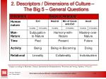 2 descriptors dimensions of culture the big 5 general questions23