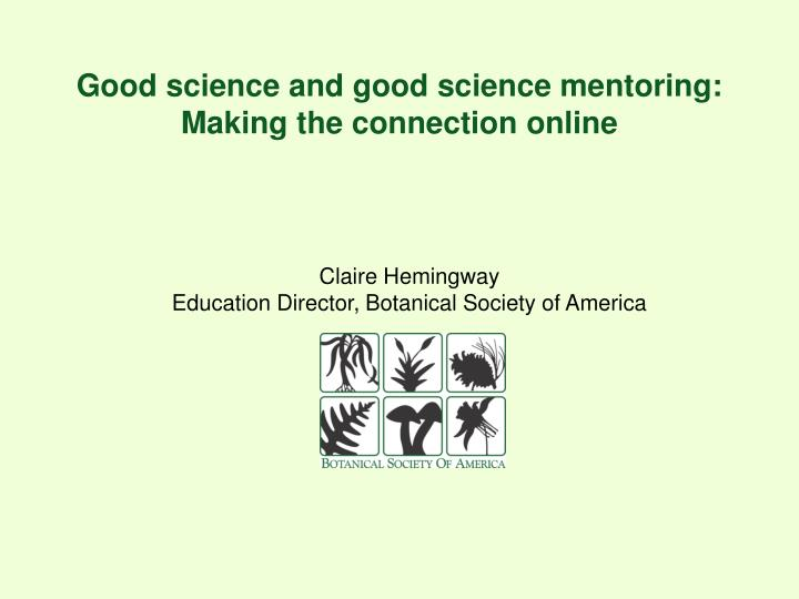 Good science and good science mentoring making the connection online