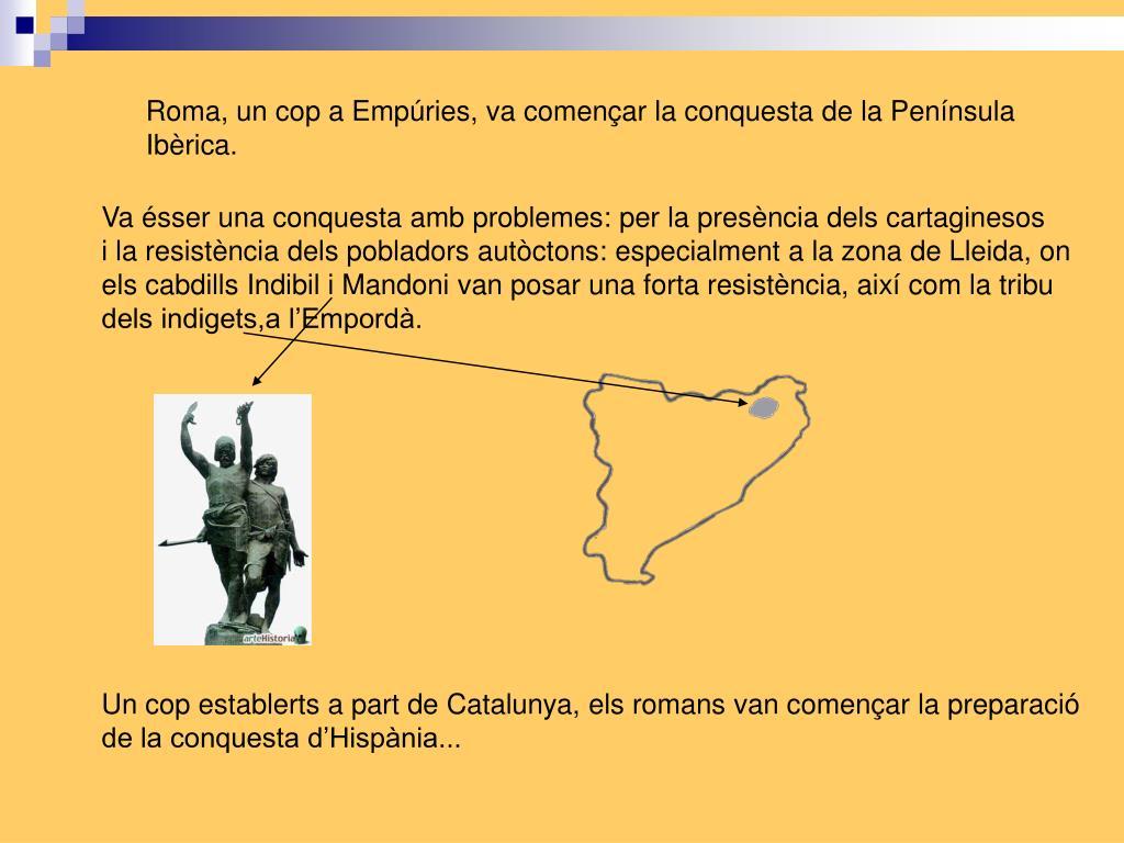 Roma, un cop a Empúries, va començar la conquesta de la Península