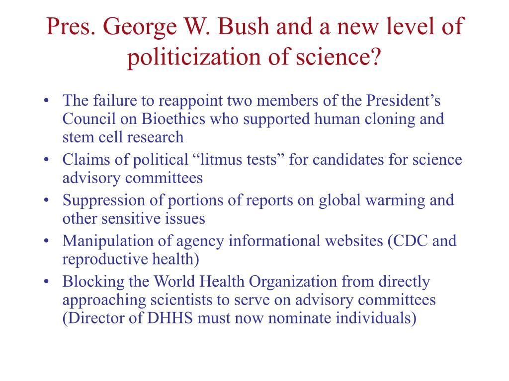 Pres. George W. Bush and a new level of politicization of science?