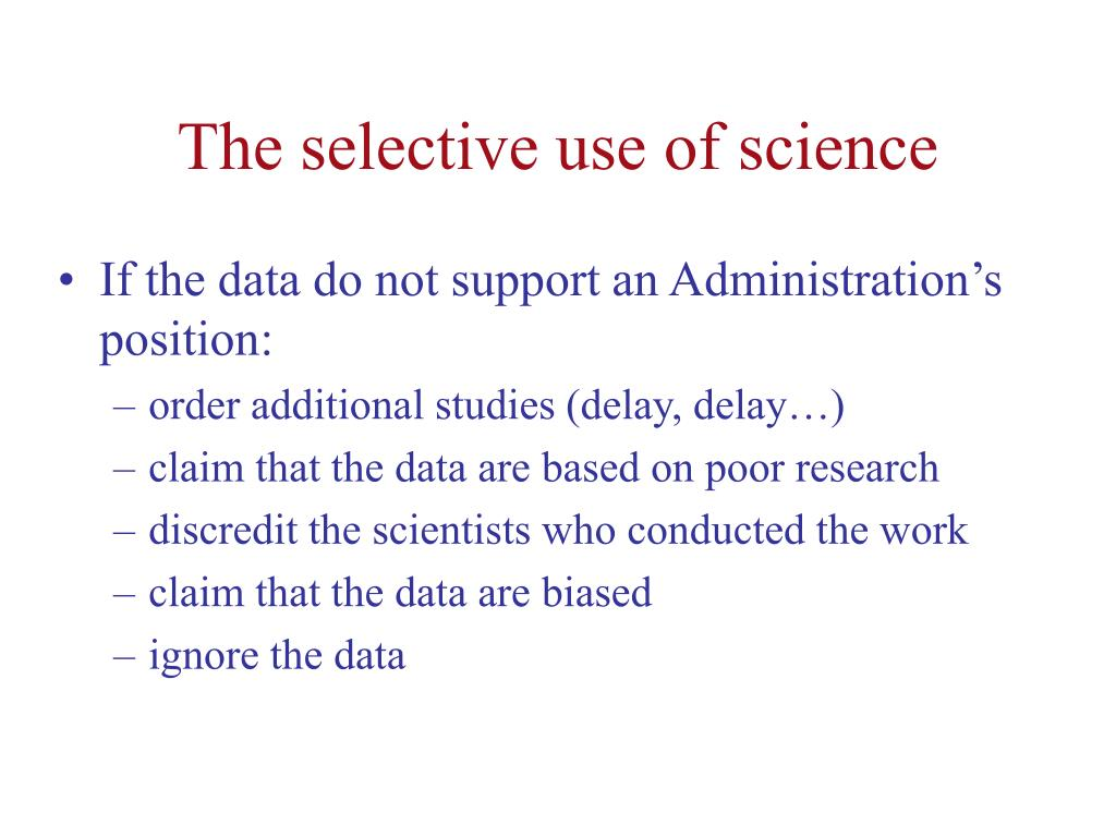 The selective use of science