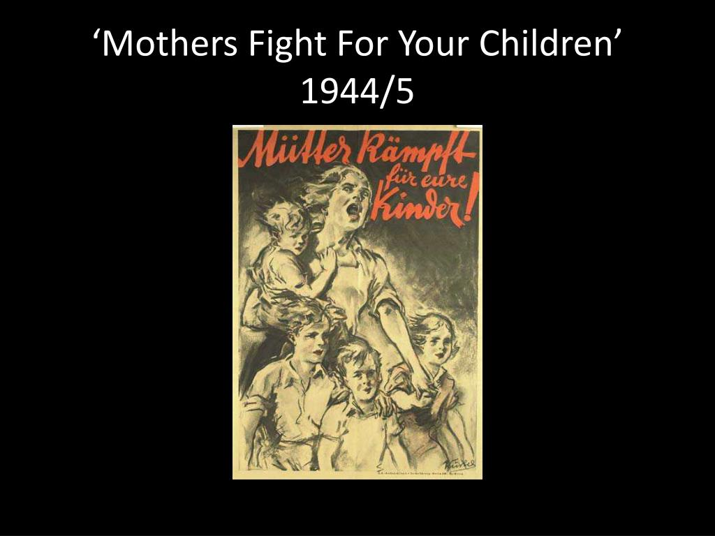'Mothers Fight For Your Children' 1944/5