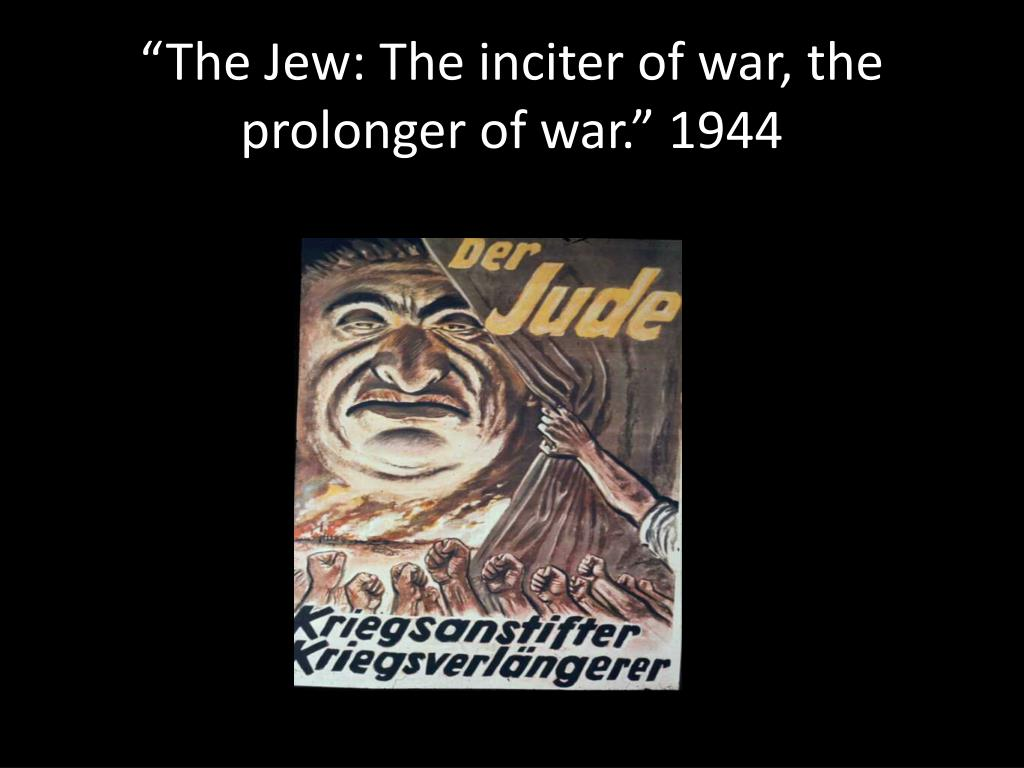 """""""The Jew: The inciter of war, the prolonger of war"""
