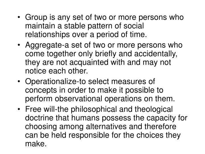 Group is any set of two or more persons who maintain a stable pattern of social relationships over a period of time.