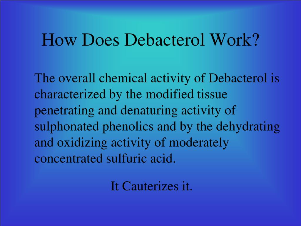 How Does Debacterol Work?