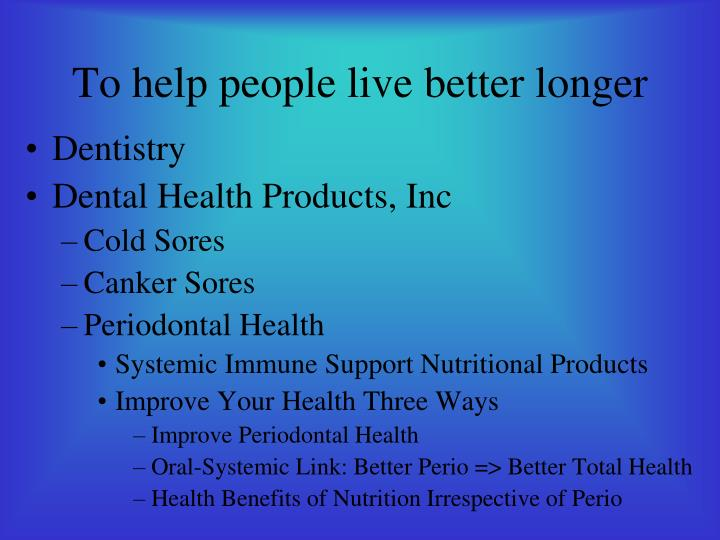 To help people live better longer