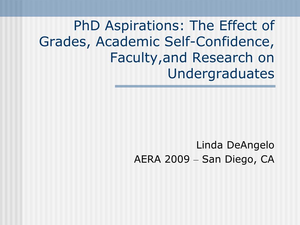 PhD Aspirations: The Effect of Grades, Academic Self-Confidence, Faculty,and Research on Undergraduates