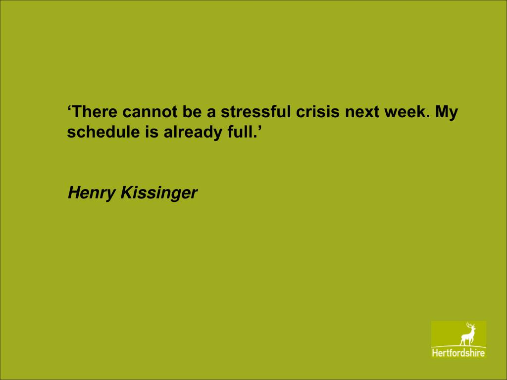 'There cannot be a stressful crisis next week. My schedule is already full.'