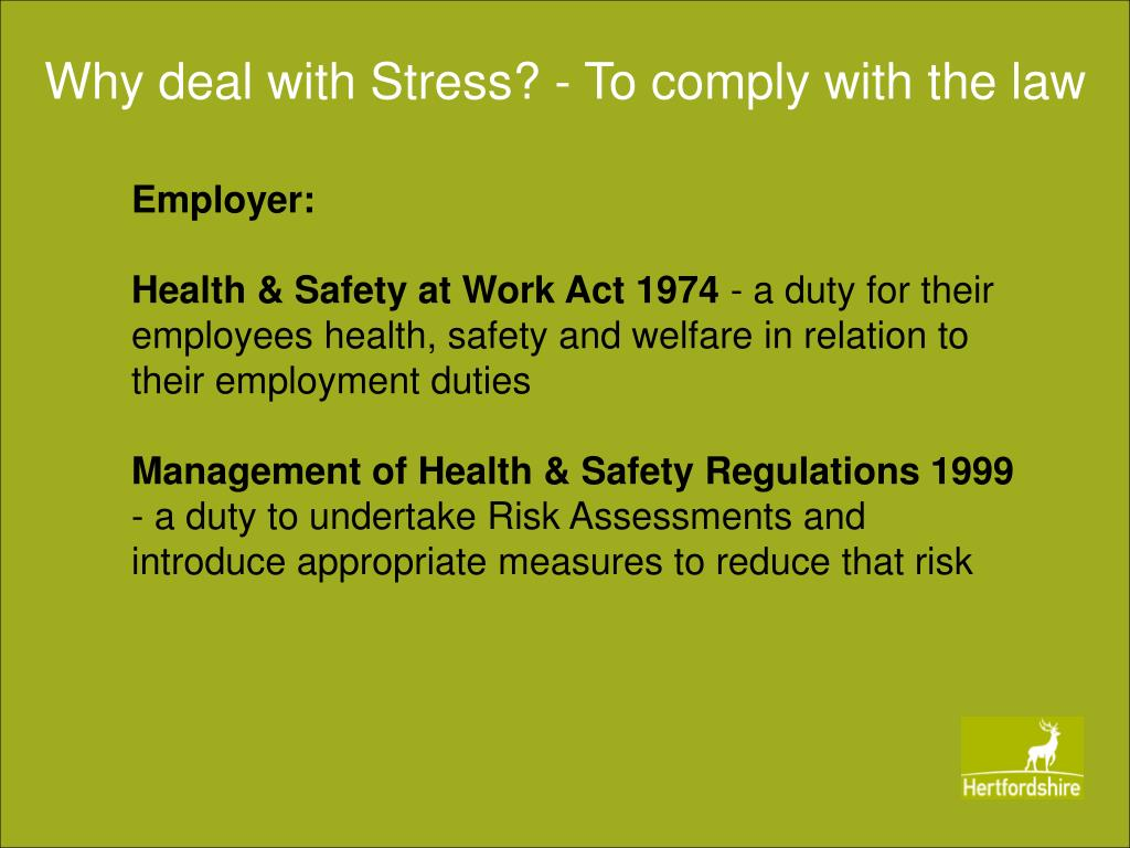 Why deal with Stress? - To comply with the law