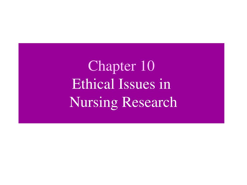 ethical issues in nursing 29 chapter right or wrong: legal and ethical issues and decision-making elizabeth furlong, phd, jd, rn nurses make decisions every day that must take into account laws and eth.