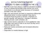 acculturation theory applied to igbo couples in the u s