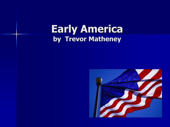 Early america by trevor matheney l.jpg