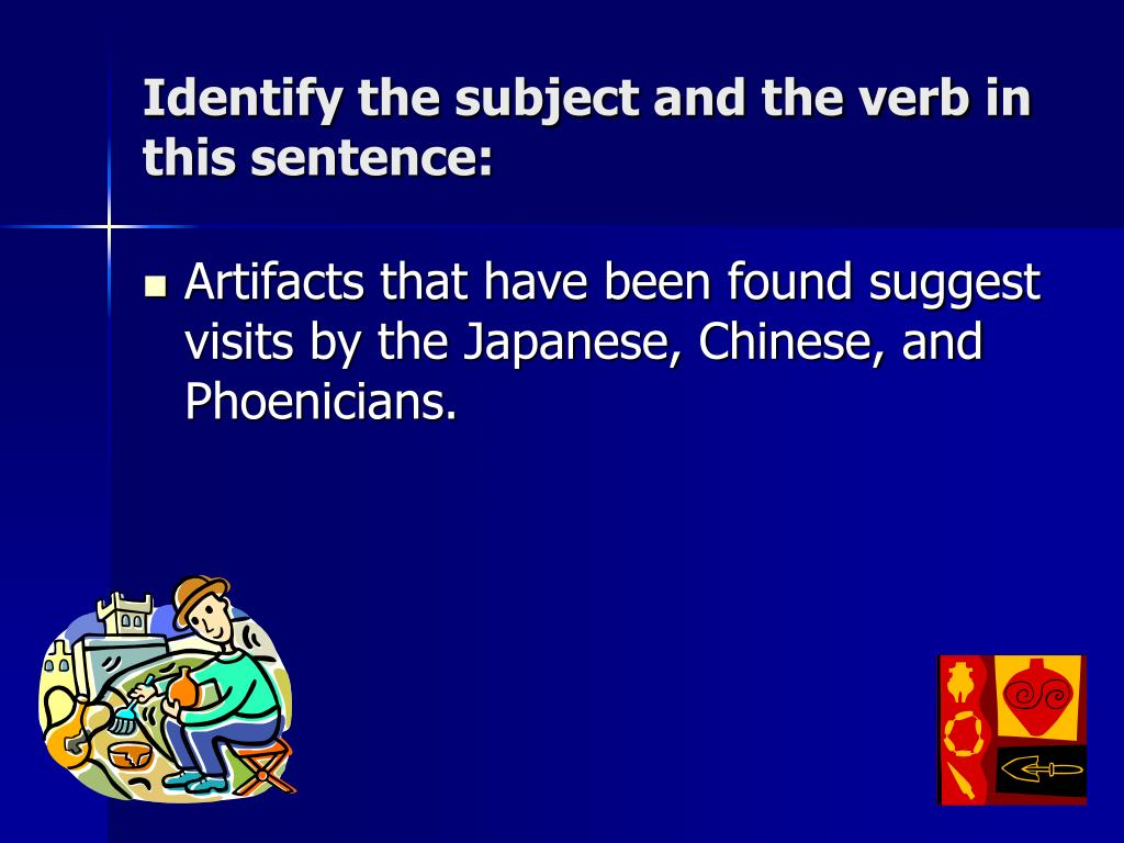 Identify the subject and the verb in this sentence: